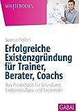 Erfolgreiche Existenzgründung für Trainer, Berater, Coachs: Das Praxisbuch für Gründun,. Existenzaufbau und Expansion (Whitebooks)