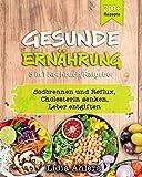 Gesunde Ernährung 3 in 1 Kochbuch / Ratgeber: 300+ Rezepte, Sodbrennen und Reflux | Cholesterin senken | Leber entgiften