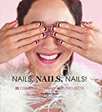 Nails, Nails, Nails!: 25 Creative DIY Nail Art Projects