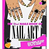 The WAH Nails Book of Nail Art: Featuring 25 cool nail art projects to do at home